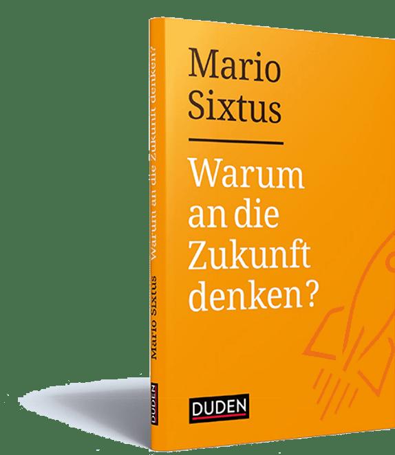 """Das Cover des Buches """"Warum an die Zukunft denken"""" von Mario Sixtus."""